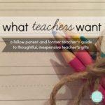 what teachers want :: a fellow parent & former teacher's guide to teacher's gifts
