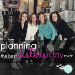 planning the best sisters day ever