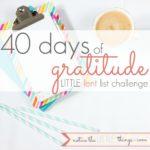 40 days of gratitude :: LITTLE lent list challenge