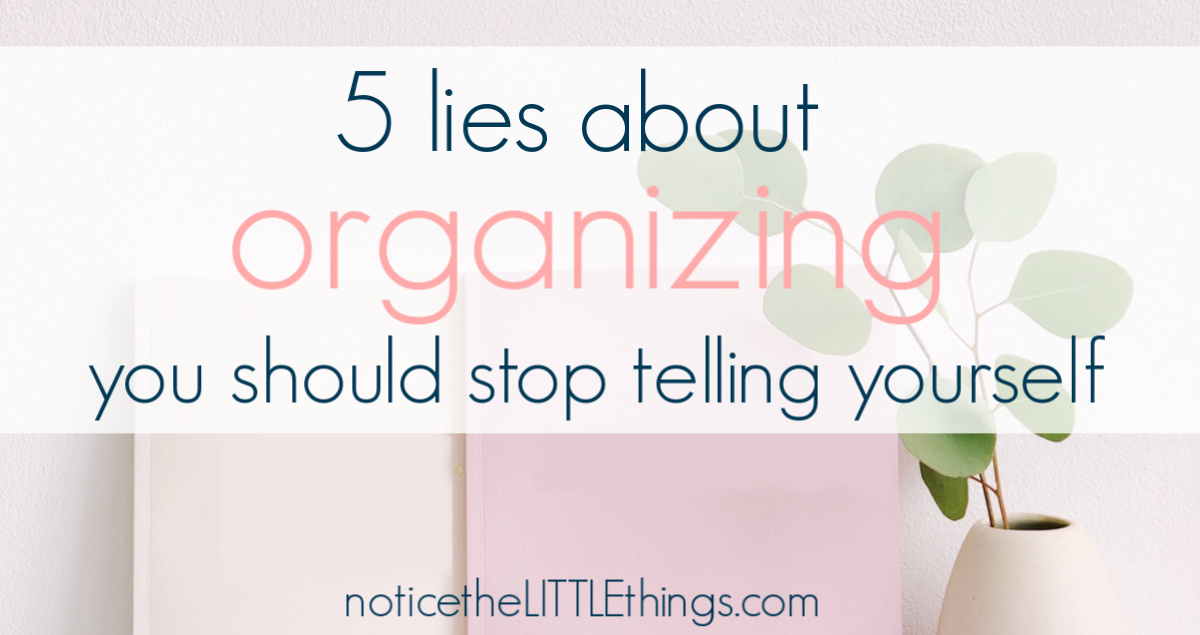 5 lies about organizing
