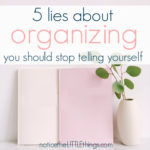 5 lies that keep us from becoming more organized